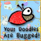 Download Your Doodles Are Bugged game