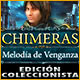 Chimeras: Melod&iacute;a de Venganza Edici&oacute;n Coleccionista