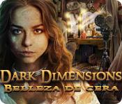 Dark Dimensions: Belleza de Cera