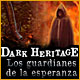 Dark Heritage: Los guardianes de la esperanza