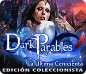 Dark Parables: La Última Cenicienta Edición Colecc