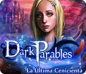 Dark Parables: La Última Cenicienta