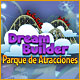 Dream Builder: Parque de Atracciones