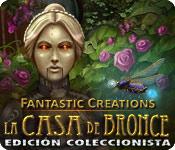 Fantastic Creations: La Casa de Bronce Edición Coleccionista