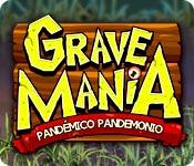 Grave Mania: Pandémico Pandemonio