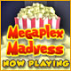 Megaplex Madness: Now Playing ™