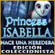 Princess Isabella: Nace una Heredera Edición Coleccionista
