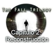 The Fall Trilogy Capítulo 2: Reconstrucción