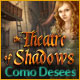 Theatre of Shadows: Como Desees