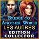 Bridge to Another World: Les Autres Edition Collector