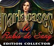 Dark Cases: Le Rubis de Sang Edition Collector