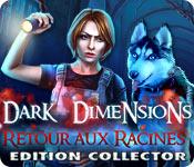 Feature Jeu D'écran Dark Dimensions: Retour aux Racines Edition Collector