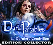 Dark Parables: La Dernière Cendrillon Edition Collector