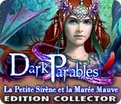 Dark Parables: La Petite Sirène et la Marée Mauve Edition Collector
