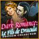 Dark Romance: Le Fils de Dracula Edition Collector