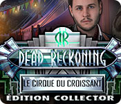 Dead Reckoning: Le Cirque du Croissant Edition Collector
