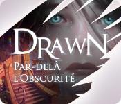 Drawn®: Par-delàl'Obscurité™