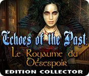Echoes of the Past: Le Royaume du Désespoir Editio