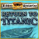 Hidden Mysteries®: Return to Titanic
