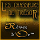 Les Chasseurs de Tr&eacute;sor &trade;: R&ecirc;ves d'Or