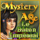 Mystery Age: Le B&acirc;ton Imp&eacute;rial