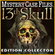 Mystery Case Files ®: 13th Skull ™ Edition Collector