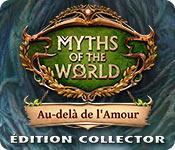 Myths of the World: Au-delà de l'Amour Édition Col