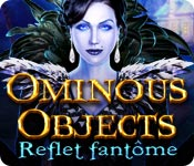 Ominous Objects: Reflets fantômes – Solution