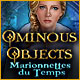 Ominous Objects: Marionnettes du Temps