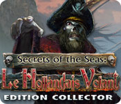 Secrets of the Seas: Le Hollandais Volant Edition Collector