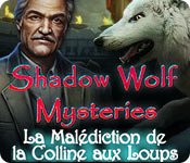 Shadow Wolf Mysteries: La Malédiction de la Colline aux Loups – Solution