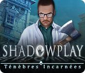 Shadowplay: Ténèbres Incarnées