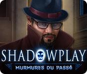 Shadowplay: Murmures du Passé