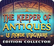 The Keeper of Antiques 2 - Le Monde Imaginaire Edition Collector