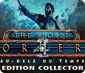 The Secret Order: Au-delà du Temps Edition Collector