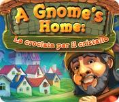 A Gnome's Home: La crociata per il cristallo