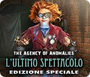 The Agency of Anomalies: L'ultimo spettacolo Edizione Speciale