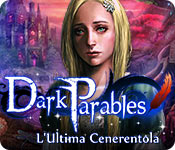 Dark Parables: L'Ultima Cenerentola