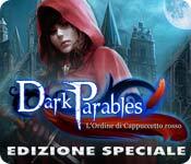 Dark Parables: L'Ordine di Cappuccetto rosso Edizi