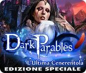 Dark Parables: L'Ultima Cenerentola Edizione Speci