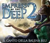 Empress of the Deep 2: Il canto della balena blu