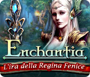 Enchantia: L'ira della Regina Fenice