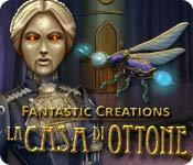 Fantastic Creations: La casa di ottone