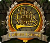 Flux Family Secrets: L'effetto a catena