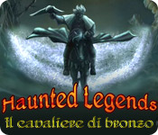 Haunted Legends: Il Cavaliere di Bronzo