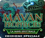 Mayan Prophecies: La nave spettrale Edizione Speci
