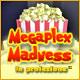 Megaplex Madness: In proiezione ™