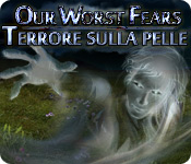 Our Worst Fears: Terrore sulla pelle
