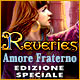 Reveries: Amore Fraterno Edizione Speciale