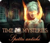 Time Mysteries: Spettri antichi